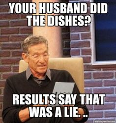 Husband Did The Dishes Meme