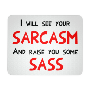 I will see your sarcasm and raise you some sass meme
